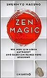 ZEN MAGIC: Wie man sein Leben aufräumt und dabei ein reines Herz bek