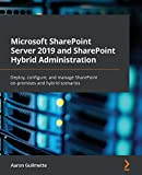 Microsoft SharePoint Server 2019 and SharePoint Hybrid Administration: Deploy, configure, and manage SharePoint on-premises and hyb