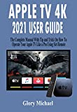 APPLE TV 4K 2021 USER GUIDE: The Complete Manual With Tip and Trick On How To Operate Your Apple TV Like a Pro Using Siri Remote (English Edition)