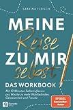 Meine Reise zu mir selbst - Das Workbook: Mit 10 Minuten Selbstreflektion pro Woche zu mehr Wohlbefinden, Gelassenheit und F