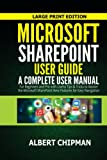 Microsoft SharePoint User Guide: A Complete User Manual for Beginners and Pro with Useful Tips & Tricks to Master the Microsoft SharePoint New Features for Easy Navigation (Large Print Edition)