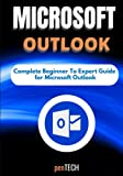 MICROSOFT OUTLOOK FOR BEGINNERS & PROS: The Complete Beginner to Expert Guide for Microsoft Outlook