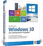 Windows 10: Der umfassende Ratgeber. Mit diesen Tipps gelangen Sie schnell und sicher ans Ziel. Für Einsteiger und Umsteiger. Komplett in Farb