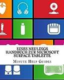 Eines Neulings Handbuch zur Microsoft Surface Tablette: Alles, was Sie über die Surface und Windows RT wissen mü