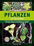 Pflanzen im Terrarium: Anleitung zur Pflege von Terrarienpflanzen, zur Gestaltung naturnaher Terrarien und Auswahl geeigneter Pflanzen: Anleitung zur ... Pflanzenarten (Terrarien-Bibliothek)