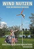 Wind nutzen – ein Windrad bauen: Kleiner Stromerzeuger für Schule, Garten oder O