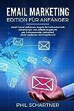 eMail Marketing - Edition für Anfänger: eMail Funnel aufbauen, Regeln für Verkaufsemails beherrschen und Affiliate Angebote per Autoresponder ... Geld verdienen auf Knopfdruck!