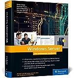 Windows Server: Das umfassende Handbuch von den Microsoft-Experten. Praxiswissen für alle Window