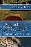 PowerShell Profitipps und Anleitungen: Windows, Exchange, SharePoint, Azure, Office 365, VMware und Co. effizienter verw