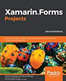 Xamarin.Forms Projects: Build multiplatform mobile apps and a game from scratch using C# and Visual Studio 2019, 2nd E