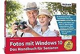 Fotos mit Windows 10 - Das Handbuch für Senioren: Fotos und Videos bearbeiten und organisieren: Die verständliche Anleitung für Einsteiger. Fotos und ... organisieren mit der kostenlosen Foto App