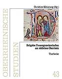 Religiöse Frauengemeinschaften am südlichen Oberrhein (Oberrheinische Studien)