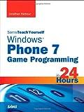 Sams Teach Yourself Windows Phone 7 Game Programming in 24 Hours (Sams Teach Yourself in 24 Hours)