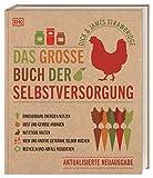 Das große Buch der Selbstversorgung: Erneuerbare Energien nutzen. Obst und Gemüse anbauen. Nutztiere halten. Wein und andere Getränke selber machen. Recyceln und Ab