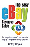 The Easy eBay Business Guide: The story of one person's success and a step-by-step guide to doing it y