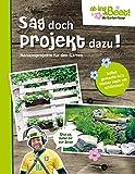 Sag doch Projekt dazu! ab ins Beet! die Garten-Soap: Herzensprojekte für den G
