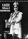 Kaiser Wilhelm II. – Pomp, Macht, Krieg – Historische Aufnahmen (Tischkalender 2022 DIN A5 hoch)