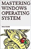 MASTERING WINDOWS OPERATING SYSTEM (English Edition)
