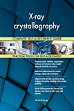 X-ray crystallography All-Inclusive Self-Assessment - More than 650 Success Criteria, Instant Visual Insights, Comprehensive Spreadsheet Dashboard, Auto-Prioritized for Quick R