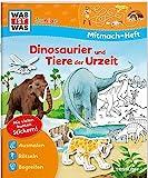 WAS IST WAS Junior Mitmach-Heft Dinosaurier und Tiere der Urzeit: Spiele, Rätsel, Sticker (WAS IST WAS Junior Mitmach-Hefte)