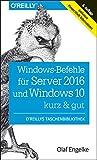 Windows-Befehle für Server 2016 und Windows 10 – kurz & gut: Inklusive PowerS