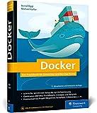 Docker: Das Praxisbuch für Entwickler und DevOps-Teams. Für Windows, macOS und Linux
