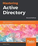 Mastering Active Directory: Deploy and secure infrastructures with Active Directory, Windows Server 2016, and PowerShell, 2nd E