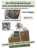 Selbst Strom erzeugen II: Die eigene Windstromanlage mit einem Langsamläufer-Windrad preiswert und umweltschonend b