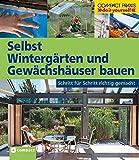 Selbst Wintergärten und Gewächshäuser bauen: Schritt für Schritt richtig gemacht (Compact-Praxis 'do it yourself')