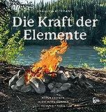 Die Kraft der Elemente: Natur erleben, in die Mitte kommen, Heilung