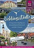 Lieblingsstädte – Entspannte CityTrips in Deutschland, Österreich und der Schweiz: 28 Ideen abseits der großen Zentren: Reise Know-How Reisefü